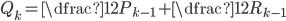 Q_{k}=\dfrac{1}{2}P_{k-1}+\dfrac{1}{2}R_{k-1}