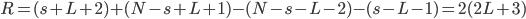 R = (s+L+2) + (N-s+L+1) - (N-s-L-2) - (s-L-1) = 2(2L + 3)