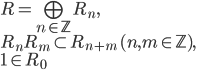 R = \bigoplus_{n \in \mathbb{Z}} R_n, \\R_nR_m \subset R_{n+m} \,(n, m \in \mathbb{Z}), \\1 \in R_0
