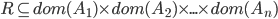 R \subseteq dom(A_1) \times dom(A_2) \times ... \times dom(A_n)