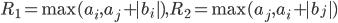 R_{1} = \max(a_{i}, a_{j} + |b_{i}|), R_{2} = \max(a_{j}, a_{i} + |b_{j}|)
