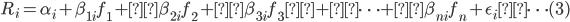 R_{i} = \alpha_{i} + \beta_{1i}f_{1} +\beta_{2i}f_{2} +\beta_{3i}f_{3} + \cdots +\beta_{ni}f_{n} + \epsilon_{i} \cdots (3)