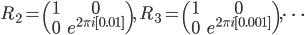R_2 = \begin{pmatrix} 1 & 0 \\ 0 & e^{2\pi i[0.01]}\end{pmatrix},\ R_3 = \begin{pmatrix} 1 & 0 \\ 0 & e^{2\pi i[0.001]}\end{pmatrix},\cdots