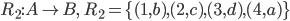 R_2: A \to B, \ \ R_2 = \{(1,b),(2,c),(3,d),(4,a)\}