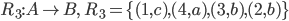 R_3: A \to B, \ \ R_3 = \{(1,c),(4,a),(3,b),(2,b)\}