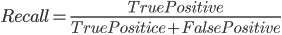 Recall = \frac{TruePositive}{TruePositice+FalsePositive}