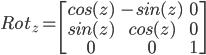 Rot_{z} = \begin{bmatrix} cos(z) & -sin(z) & 0 \\ sin(z) & cos(z) & 0 \\ 0 & 0 & 1 \end{bmatrix}