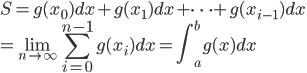 S = g(x_0)dx + g(x_1)dx + \cdots + g(x_{i-1})dx \\ =  \displaystyle \lim_{n \to \infty} \displaystyle \sum_{i=0}^{n-1}g(x_i)dx = \displaystyle \int_{a}^b g(x)dx