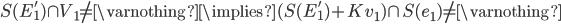 S(E'_1) \cap V_1 \ne \varnothing \implies (S(E'_1) + K v_1) \cap S(e_1) \ne \varnothing