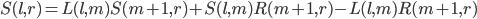S(l, r) = L(l, m)S(m+1, r) + S(l, m)R(m+1, r) - L(l, m)R(m+1, r)