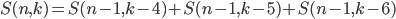 S(n, k) = S(n - 1, k - 4) + S(n - 1, k - 5) + S(n - 1, k - 6)