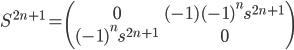 S^{2n+1} = \begin{pmatrix}0 & (-1)(-1)^n s^{2n+1} \\ (-1)^n s^{2n+1} & 0 \\ \end{pmatrix}