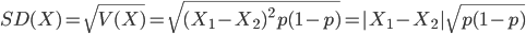 SD(X) = \sqrt{ V(X) } = \sqrt{ {(X_1 - X_2)}^{2}p(1-p) }  =  |X_1-X_2|\sqrt{ p(1-p) }
