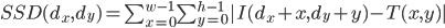 SSD(d_x,d_y)=\sum_{x=0}^{w-1}\sum_{y=0}^{h-1}|I(d_x+x,d_y+y)-T(x,y)|