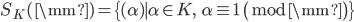 S_K({\mm}) = \{(\alpha) \mid \alpha \in K, \;\; \alpha \equiv 1 \pmod{\mm}\}