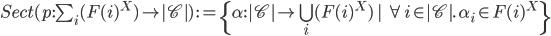 Sect(p:\sum_{i}(F(i)^X) \to |\mathscr{C}|) \::= \{\alpha : |\mathscr{C}| \to \bigcup_i (F(i)^X) \:|\: \forall i \in |\mathscr{C}|.\: \alpha_i \in F(i)^X \}