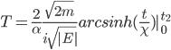 T = \frac{2}{\alpha} \frac{\sqrt{2m}}{i \sqrt{|E|}}arcsinh(\frac{t}{\chi}) |^{t_2}_0