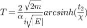 T = \frac{2}{\alpha} \frac{\sqrt{2m}}{i \sqrt{|E|}}arcsinh(\frac{t_2}{\chi})