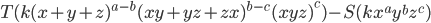 T(k(x+y+z)^{a-b}(xy+yz+zx)^{b-c}(xyz)^{c})-S(kx^{a}y^{b}z^{c})