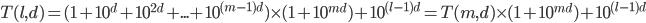 T(l,d)=( 1 + 10^d + 10^{2d} + ... + 10^{(m-1)d} ) \times (1 + 10^{md}) + 10^{(l-1)d} = T(m,d) \times (1 + 10^{md}) + 10^{(l-1)d}