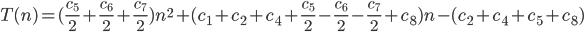 T(n) = (\frac{c_5}{2} + \frac{c_6}{2} +\frac{c_7}{2} )n^2 + (c_1+c_2 + c_4 + \frac{c_5}{2} -\frac{c_6}{2}-\frac{c_7}{2} +c_8 )n - (c_2 + c_4 + c_5 + c_8)
