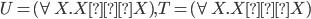 U = (\forall X. X→X), T = (\forall X. X→X)