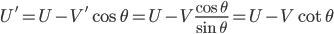 U' = U - V' \cos \theta = U - V \frac{\cos \theta}{\sin \theta} = U - V \cot \theta