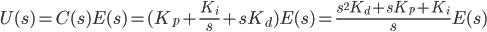 U(s) = C(s)E(s) = (K_p + \frac{K_i}{s} + sK_d)E(s) = \frac{s^2K_d + sK_p + K_i}{s}E(s)