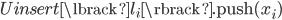 U_\text{insert}\lbrack l_i \rbrack.\text{push}(x_i)