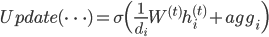 Update(\dots)=\sigma\Big(\frac{1}{d_i}W^{(t)}h^{(t)}_i+agg_i\Big)