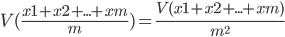 V(\frac{x1 + x2 + ... + xm}{m}) = \frac{V(x1 + x2 + ... + xm)}{m^2}