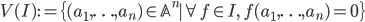 V(I) := \{ (a_1, \ldots, a_n) \in \mathbb{A}^n \mid \forall f \in I, \; f(a_1, \ldots, a_n) = 0 \}
