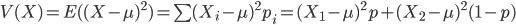 V(X) =  E({( X-\mu) }^2 ) = \sum {( X_i - \mu)}^2p_i = {( X_1 - \mu )}^2p+ {(X_2 - \mu)}^2(1-p)