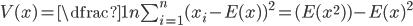 V(x) = \dfrac{1}{n}\sum_{i=1}^{n}(x_{i}-E(x))^{2} =(E(x^{2}))-E(x)^{2}