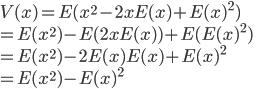 V(x) = E(x^{2}- 2 x E(x) + E(x)^{2}) \\=E(x^{2}) - E(2 x E(x))+E(E(x)^{2}) \\=E(x^{2}) - 2E(x) E(x)+E(x)^{2} \\= E(x^{2}) - E(x)^{2}