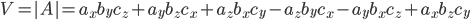 V= |A| = a_{x}b_{y}c_{z} +a_{y}b_{z}c_{x} +a_{z}b_{x}c_{y} -a_{z}b_{y}c_{x} -a_{y}b_{x}c_{z} +a_{x}b_{z}c_{y}