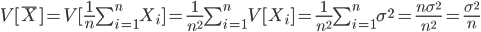 V[\bar{X}]=V[\frac{1}{n}\sum_{i=1}^{n}X_i]= \frac{1}{n^2}\sum_{i=1}^{n}V[X_i]=\frac{1}{n^2}\sum_{i=1}^{n}\sigma^2=\frac{n\sigma^2}{n^2}=\frac{\sigma^2}{n}