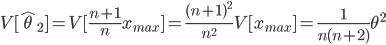 V[\hat{\theta}_2]= V[\frac{n+1}{n} x_{max}] = \frac{(n+1)^2}{n^2} V[x_{max}] = \frac{1}{n(n+2)} \theta^2