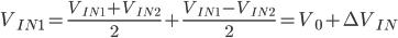 V_{IN1} = \frac{V_{IN1}+V_{IN2}}{2}+\frac{V_{IN1}-V_{IN2}}{2} = V_0 + \Delta V_{IN}
