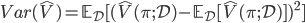 Var(\hat{V}) = \mathbb{E}_{\mathcal{D}} [ ( \hat{V}(\pi; \mathcal{D}) - \mathbb{E}_{\mathcal{D}} [ \hat{V}(\pi; \mathcal{D}) ] )^2 ]