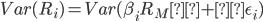 Var(R_{i}) = Var(\beta_{i} R_{M} +\epsilon_{i} )