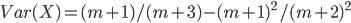 Var(X) = (m + 1)/(m + 3) - (m + 1) ^2 / (m + 2) ^2