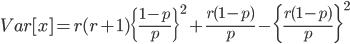 Var[x]= r(r+1) \{\frac{1-p}{p}\}^2 + \frac{r(1-p)}{p} -\{\frac{r(1-p)}{p}\}^2