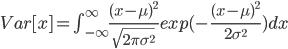 Var[x]=\int_{-\infty}^{\infty} \frac{(x-\mu)^2}{\sqrt{2 \pi \sigma^2}} exp(-\frac{(x-\mu)^2}{2 \sigma^2}) dx