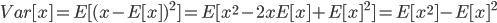 Var[x]=E[(x-E[x])^2]=E[x^2-2xE[x]+E[x]^2]=E[x^2]-E[x]^2