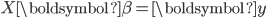 X \boldsymbol{\beta} = \boldsymbol{y}