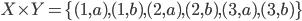 X \times Y = \{(1,a),(1,b),(2,a),(2,b),(3,a),(3,b)\}