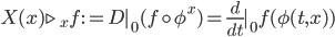 X(x) \triangleright_x f := D|_0 (f\circ \phi^x) = \frac{d}{dt}|_0 f(\phi(t, x))