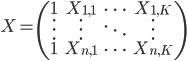 X=\begin{pmatrix} 1&X_{1,1}&\cdots&X_{1,K} \\ \vdots&\vdots&\ddots&\vdots \\ 1&X_{n,1}&\cdots&X_{n,K} \\ \end{pmatrix}