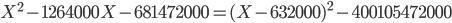 X^2 - 1264000X -681472000 = (X - 632000)^2 - 400105472000